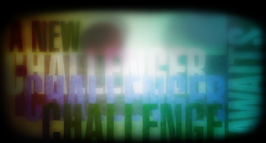 anewchallengerawaits...
